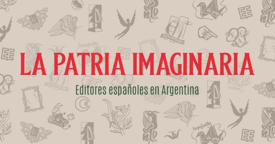 """Mañana se inaugura en el Museo del libro y de la lengua la muestra """"La patria imaginaria. Editores españoles en Argentina"""""""