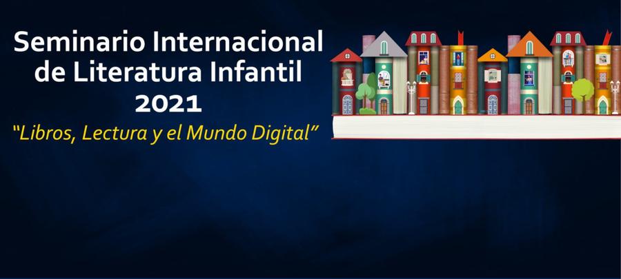 """Seminario Internacional de Literatura Infantil 2021, """"Libros, Lectura y el Mundo Digital"""""""